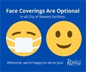 Face Coverings are Optional in all City of Rowlett Facilities