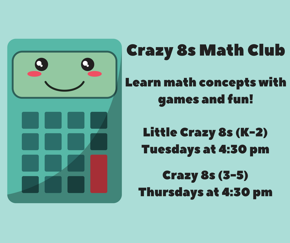 Crazy 8s Math Club Tuesdays at 4:30 p.m. and Thursdays at 4:30 p.m.