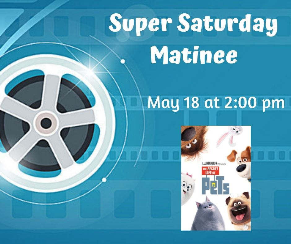 Super Saturday Matinee-The Secret Life of Pets