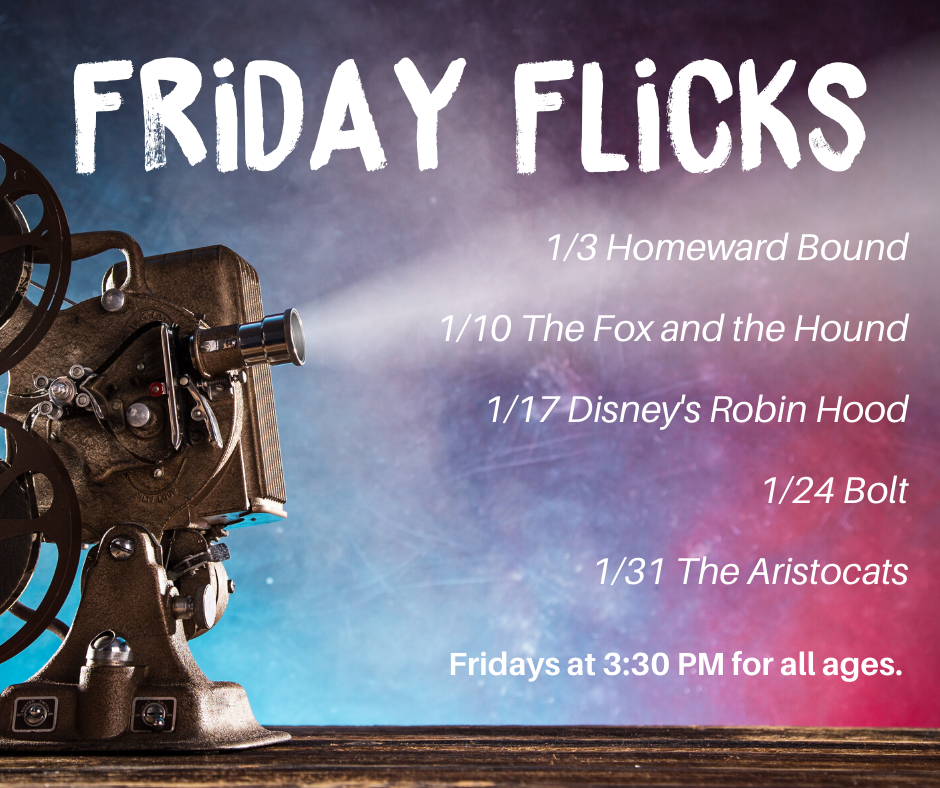 Friday Flicks. January 3: Homeward Bound, January 10: The Fox and the Hound, January 17: Disney's