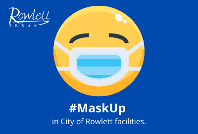 Rowlett logo, smiley face wearing a mask, text reads #maskup in City of Rowlett facilities.